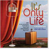It's Only Life: The New Revue With Music & Lyrics by John Bucchino CD Image